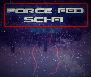 Force Fed Sci-Fi