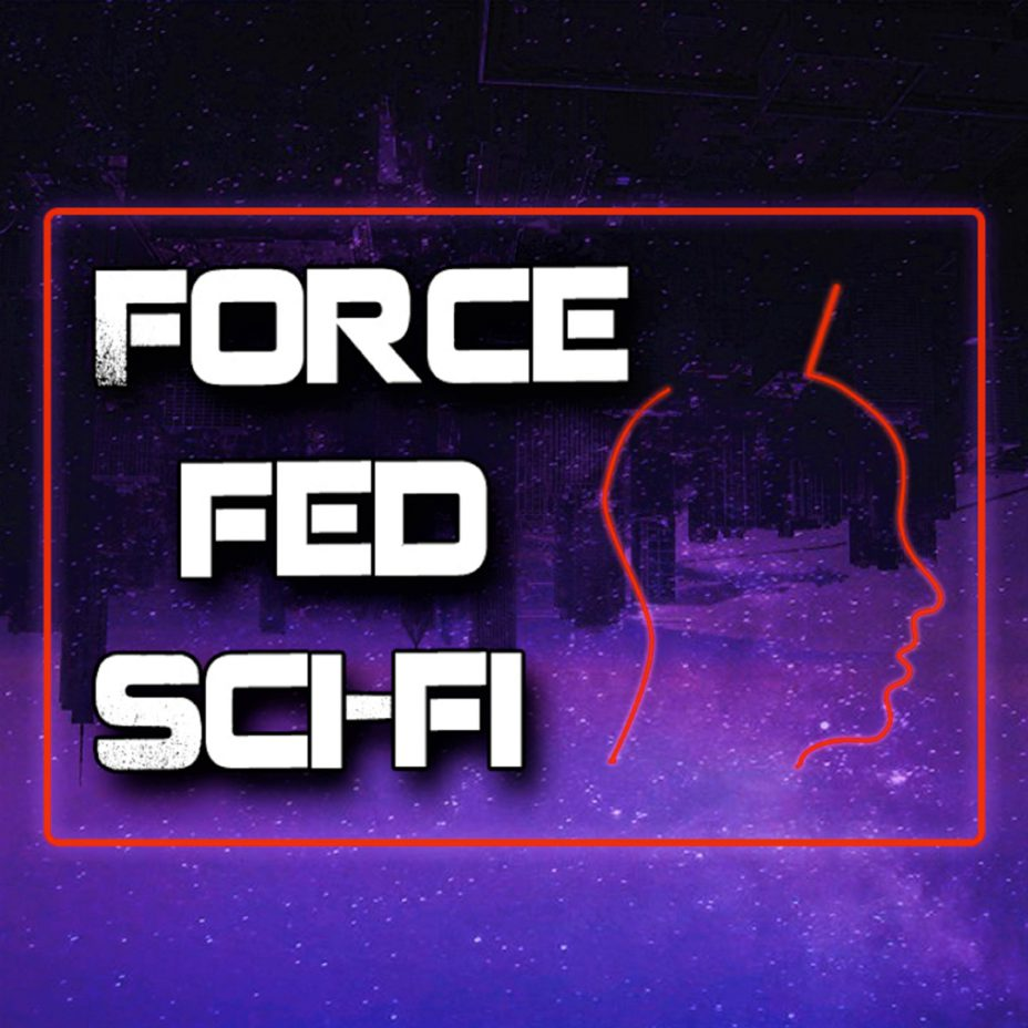 Force Fed Sci Fi Movie Review Podcast